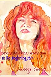 Saving Amazing Gracelynn`: 1970-1977 In The Beginning: Volume 1 (The Amazing Gracelynn)