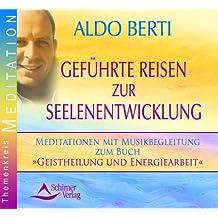 """Geführte Reisen zur Seelenentwicklung: Meditationen mit Musikbegleitung zum Buch """"Geistheilung und Energiearbeit"""""""
