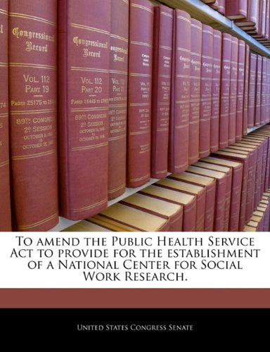 To amend the Public Health Service Act to provide for the establishment of a National Center for Social Work Research.