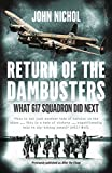 Return of the Dambusters: What 617 Squadron Did Next by John Nichol