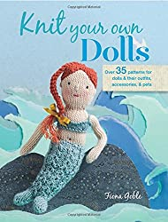 Knit Your Own Dolls: Over 35 patterns for dolls and their outfits, accessories, and pets