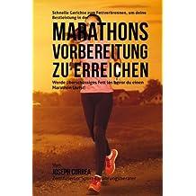 Schnelle Gerichte zum Fettverbrennen, um deine Bestleistung in der Marathon-Vorbereitung zu erreichen: Werde uberschussiges Fett los bevor du einen Marathon laufst!