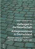 Gefangen in der Gesellschaft – Alltagsrassismus in Deutschland: Rassismuskritisches Denken und Handeln in der Psychologie
