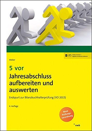 5 vor Jahresabschluss aufbereiten und auswerten: Endspurt zur Bilanzbuchhalterprüfung (VO 2015). (NWB Bilanzbuchhalter)