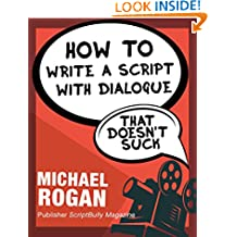 """How to Write a Script With Dialogue That Doesn't Suck: Your Ultimate, No-Nonsense Screenwriting 101 for Writing Screenplay Dialogue ((Book 3 of the """"Screenplay ... Writing Made Stupidly Easy"""" Collection))"""