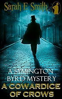 A Cowardice Of Crows: A Symington Byrd Mystery by [Smith, Sarah E]