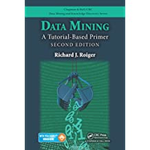 Data Mining: A Tutorial-Based Primer, Second Edition (Chapman & Hall/CRC Data Mining and Knowledge Discovery Series)