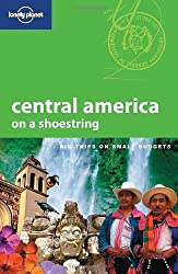 Central America on a shoestring: Big Trips on Small Budgets (Lonely Planet Central America on a Shoestring)