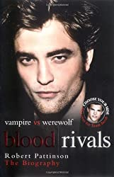 Blood Rivals - The Biographies of Twilight Stars Robert Pattinson and Taylor Lautner