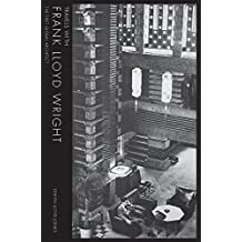Travels with Frank Lloyd Wright: The First Global Architect (Travels with Frank Lloyd Wright: the First Global Starchitect)