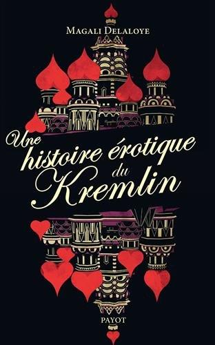 Une histoire érotique du Kremlin : D'Ivan-le-Terrible à Raïssa Gorbatchev