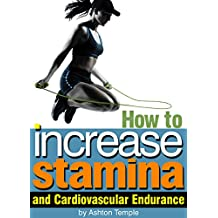 How to Increase Stamina and Cardiovascular Endurance: An Essential Guide for Enhanced Athletic Performance (English Edition)