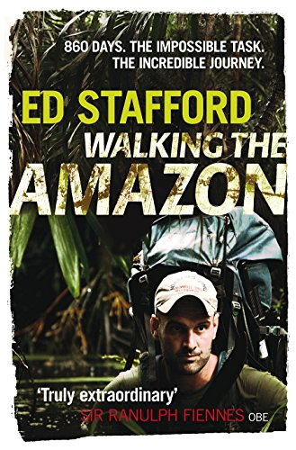 Walking the Amazon: 860 Days. The Impossible Task. The Incredible Journey (Virgin Books)