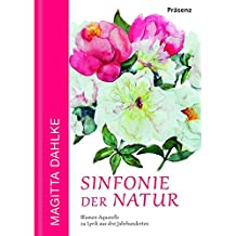 Sinfonie der Natur: Blumen-Aquarelle zu Lyrik aus drei Jahrhunderten