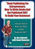 Book Publishing For Entrepreneurs: How To Write Books And Get Published FAST to Build Your Business! by Jim Edwards