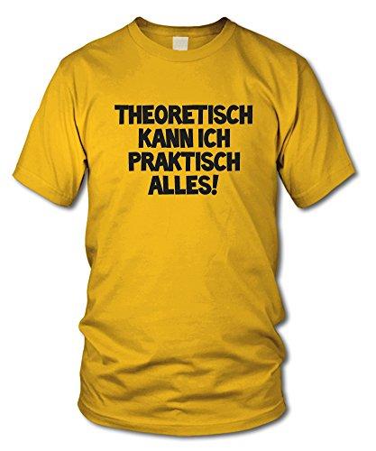 THEORETISCH KANN ICH PRAKTISCH ALLES! - KULT - Fun T-Shirt - Gelb (Schwarz) - Größe M (Theorie Shirt Aus Baumwolle)