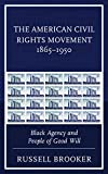 The American Civil Rights Movement 1865–1950: Black Agency and People of Good Will