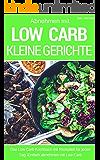 Kleine Low Carb Gerichte: Das Low Carb Kochbuch mit schnellen Rezepten  für Frühstück, Mittagessen und Abendessen