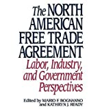 [(The North American Free Trade Agreement: Labor, Industry and Government Perspectives )] [Author: Mario F. Bognanno] [Oct-1993]