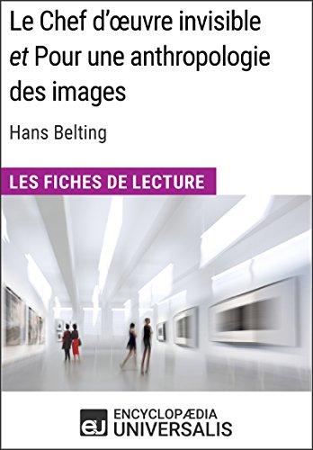 Le Chef d'uvre invisible et Pour une anthropologie des images d'Hans Belting (Les Fiches de Lecture d'Universalis): (Les Fiches de Lecture d'Universalis)