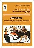 Herakles: Griechische Mythologie in Bildern und Szenen. Modelle und Materialien für den Literaturunterricht (Klasse 3 bis Klasse 7) (Bilder erzählen Geschichten - Geschichten erzählen zu Bildern) -