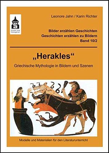 Herakles: Griechische Mythologie in Bildern und Szenen. Modelle und Materialien für den Literaturunterricht (Klasse 3 bis Klasse 7) (Bilder erzählen Geschichten - Geschichten erzählen zu Bildern)