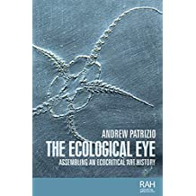 The ecological eye: Assembling an ecocritical art history (Rethinking Arts Histories MUP)