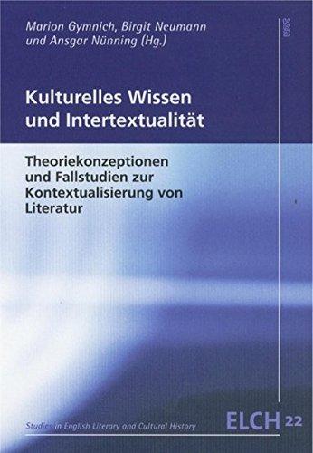 Kulturelles Wissen und Intertextualität: Theoriekonzeptionen und Fallstudien zur Kontextualisierung von Literatur. Dt. /Engl. (Studies in English ... Literatur- und Kulturwissenschaft (ELK))