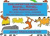 Das unfertige Posinko Bastel-, Rätsel- und Ausmalbuch: Ein wirklich total anderes Kölner Bastelbuch
