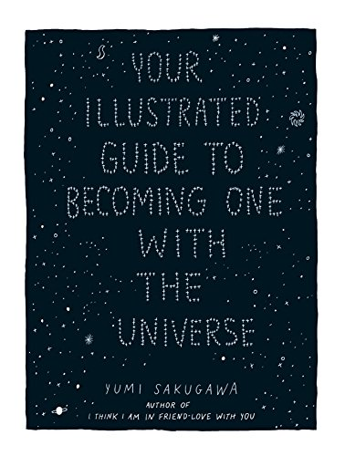 Your Illustrated Guide to Becoming One with the Universe por Yumi Sakugawa