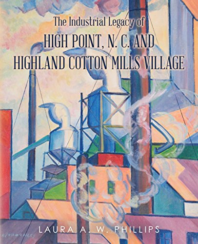 The Industrial Legacy of High Point, N. C. and Highland Cotton Mills Village