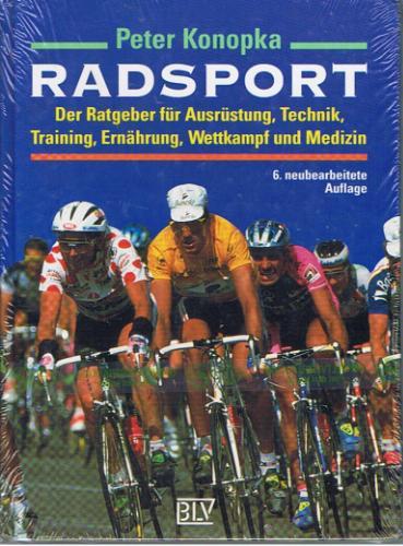 Radsport. Der Ratgeber für Ausrüstung, Technik, Training, Ernährung, Wettkampf und Medizin