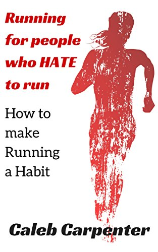Running for People who HATE to Run: How to Make Running a Habit (English Edition)