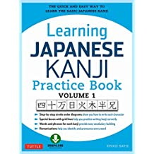 Learning Japanese Kanji Practice Book Volume 1: The Quick and Easy Way to Learn the Basic Japanese Kanji [Downloadable Material Included] (English Edition)