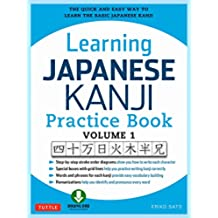 Learning Japanese Kanji Practice Book Volume 1: The Quick and Easy Way to Learn the Basic Japanese Kanji [Downloadable Material]