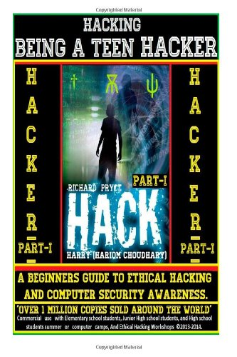 Hacking : Being A Teen Hacker: A Beginners Guide To Ethical Hacking and Computer Security Awareness