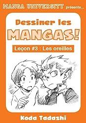 Manga University présente ... Dessiner les mangas ! Leçon #3 : Les oreilles (French Edition)