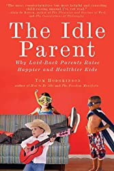 BY Hodgkinson, Tom ( Author ) [ THE IDLE PARENT: WHY LAID-BACK PARENTS RAISE HAPPIER AND HEALTHIER KIDS - ] May-2010 [ Paperback ]