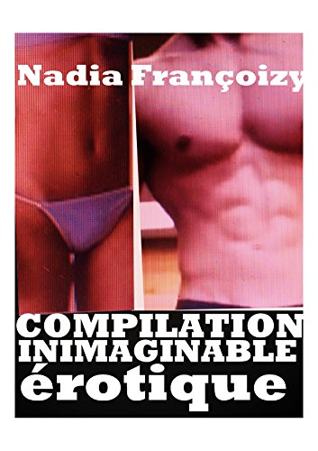COMPILATION INIMAGINABLE rotique : COMPILATION EROTIQUE INIMAGINABLE,Romans rotiques