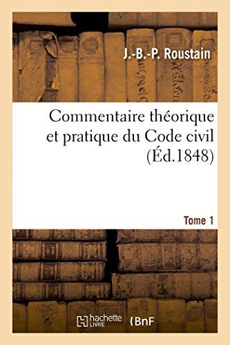 Commentaire théorique et pratique du Code civil Tome 1 par Roustain