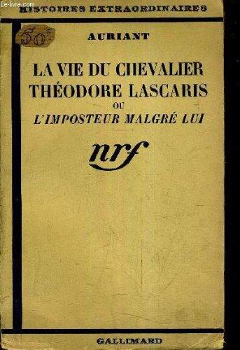 LA VIE DU CHEVALIER THEODORE LASCARIS OU L'IMPOSTEUR MALGRE LUI/2E EDITION. par AURIANT