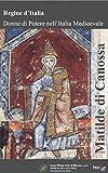 Matilde di Canossa (Regine d'Italia - Donne di potere nell'Italia Medievale Vol. 2)