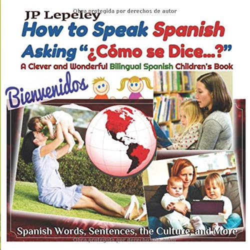 """How to Speak Spanish Asking """"¿Cómo se Dice...?"""": A Clever and Wonderful Bilingual Spanish Children's Book (To Learn in Spanish) por JP Lepeley"""