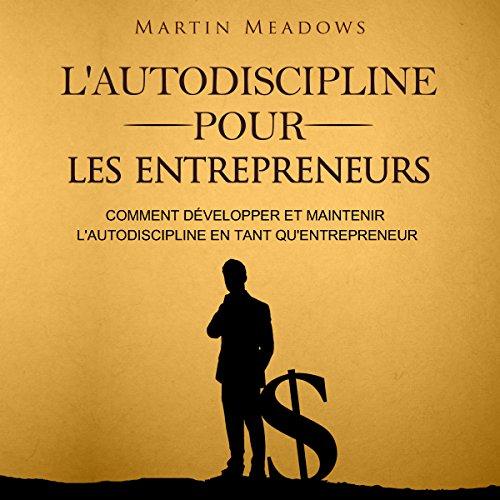 L'Autodiscipline Pour Les Entrepreneurs: Comment DéVelopper Et Maintenir L'Autodiscipline en Tant Qu'Entrepreneur