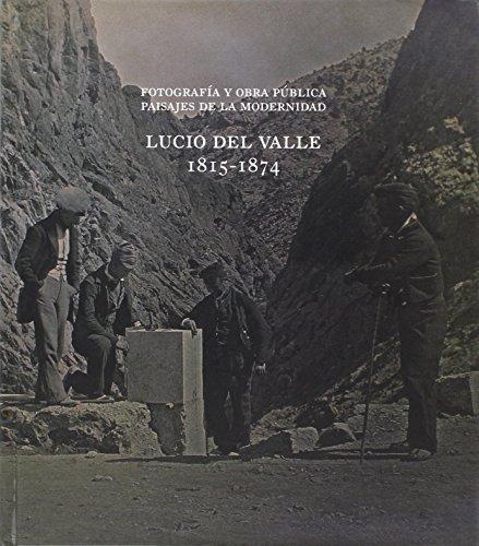 Fotografía y obra pública. Paisajes de la modernidad: Lucio del Valle, 1815-1874 (Catàlegs d'exposicions)