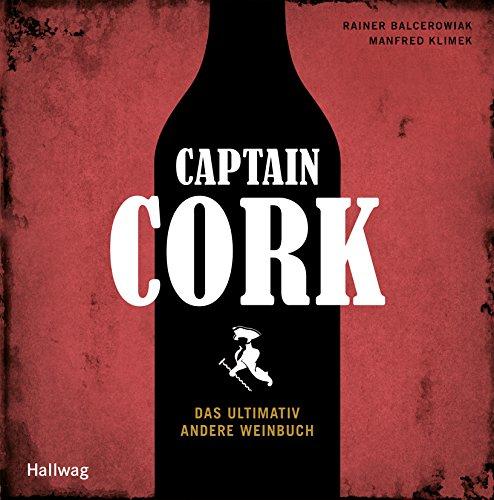 Preisvergleich Produktbild Captain Cork: Das ultimativ andere Weinbuch