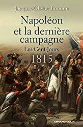 Napoléon et la dernière campagne - Les Cent-Jours 1815