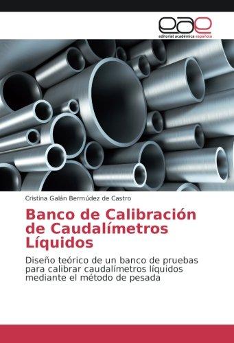 Banco de Calibración de Caudalímetros Líquidos: Diseño teórico de un banco de pruebas para calibrar caudalímetros líquidos mediante el método de pesada por Cristina Galán Bermúdez de Castro