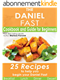 The Daniel Fast: Cookbook and Guide for Beginners with 25 Recipes to Help You Begin Your Daniel Fast (English Edition)