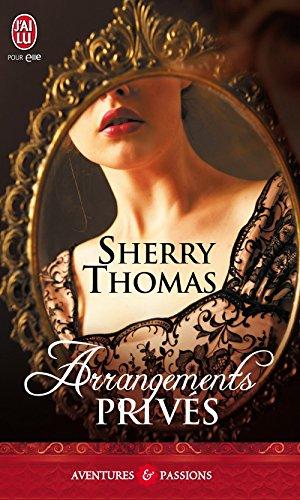 Arrangements privés (J'ai lu Aventures & Passions t. 9080) par Sherry Thomas